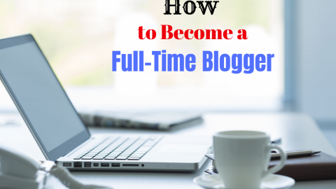 How to Quit Your Day Job and Become a Full-Time Blogger